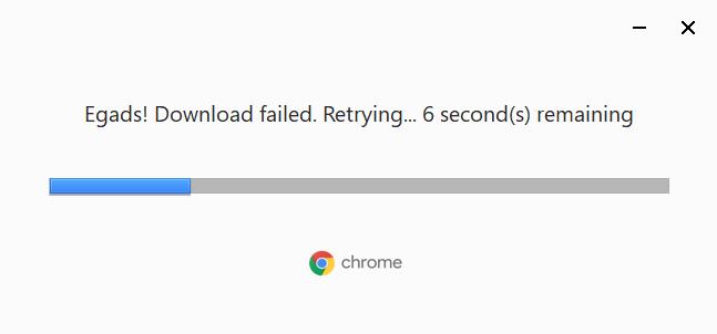 Egads! Download failed  Retrying  ERROR GOOGLE CHROME