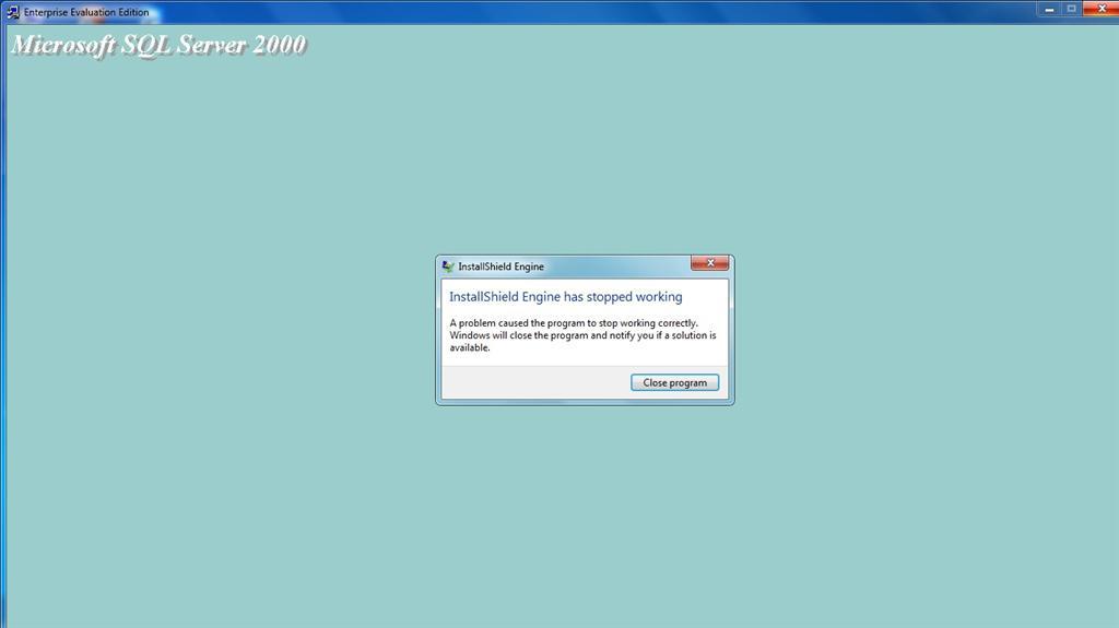 installshield stopped working , mssql 2000 on windows 7